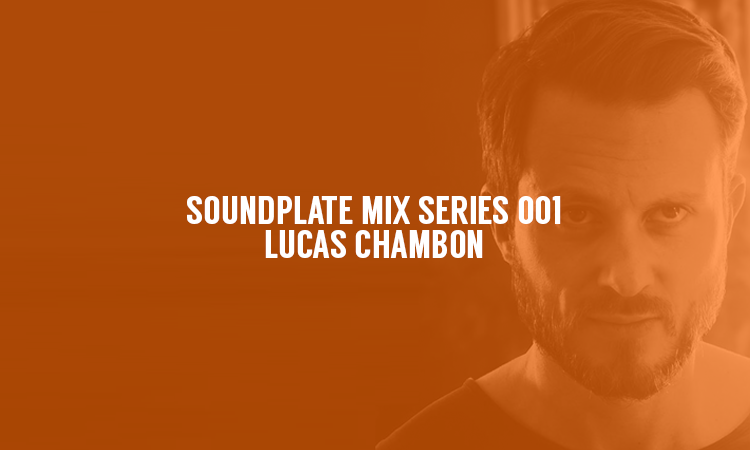 SOUNDPLATE MIX SERIES 001 | LUCAS CHAMBON