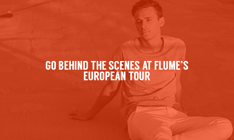Watch The Behind The Scenes Video From Flume's European Tour