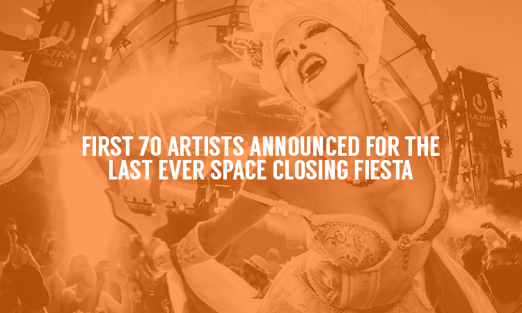 First 70+ Artists Announced for The Final Space Ibiza Closing Fiesta