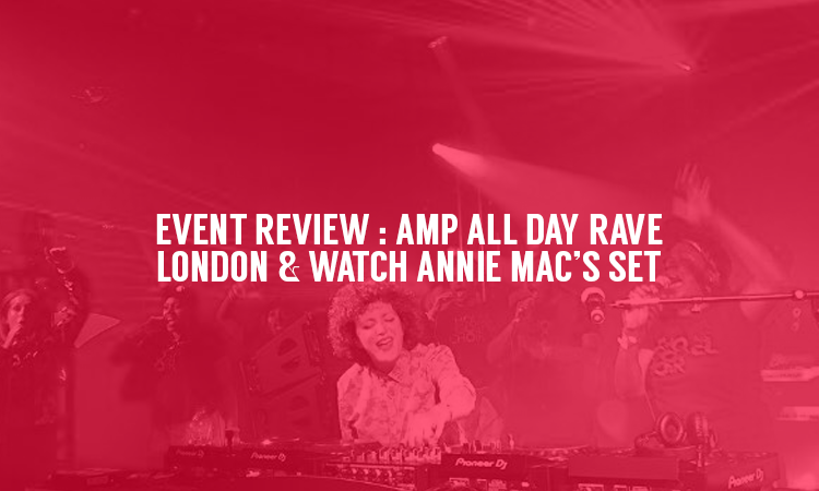 Event Review: The AMP All Day Rave at Tobacco Dock, London