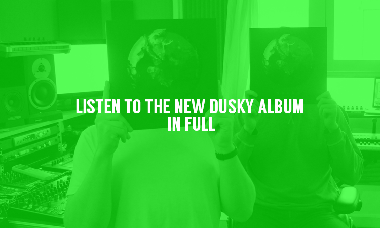 The New Dusky Album is Finally Here – Listen Now!
