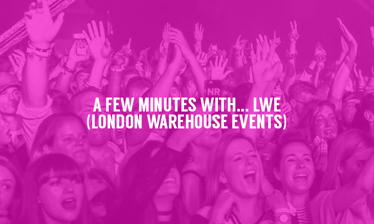 A Few Minutes with… LWE (London Warehouse Events)