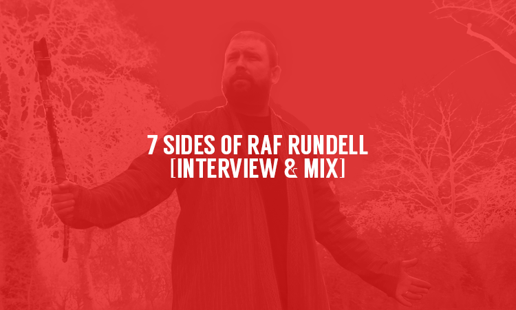 7 Sides of Raf Rundell [Interview & Mix] | Selector After Dark