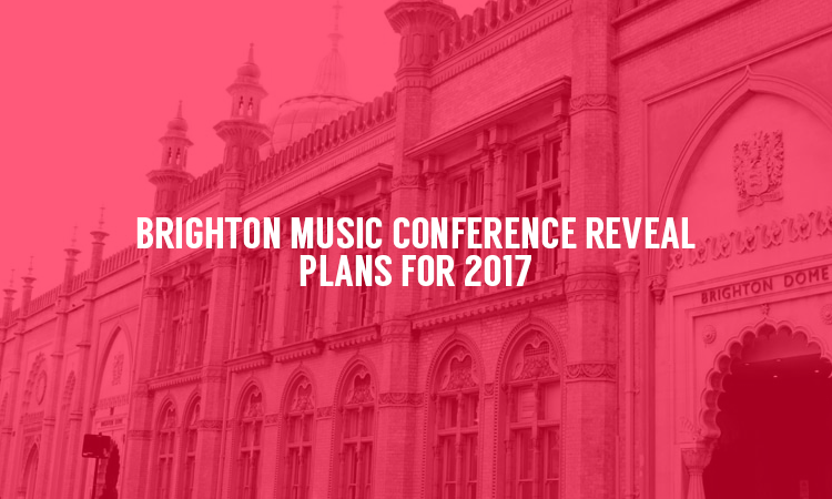 Brighton Music Conference (BMC) Announce Dates for 2017