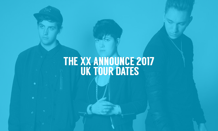 The XX Announce UK Tour Dates for 2017!