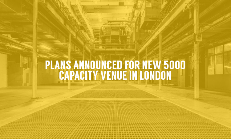 New 5000 Capacity Venue Set To Open in London Early 2017