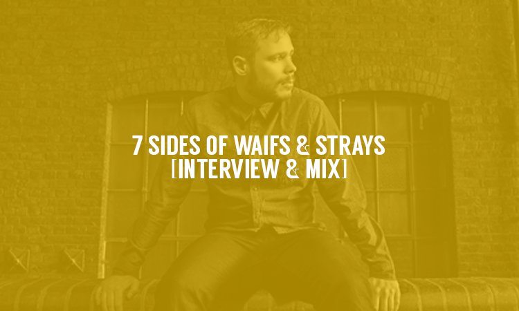 7 Sides of Waifs & Strays [Interview & Mix] | Selector After Dark