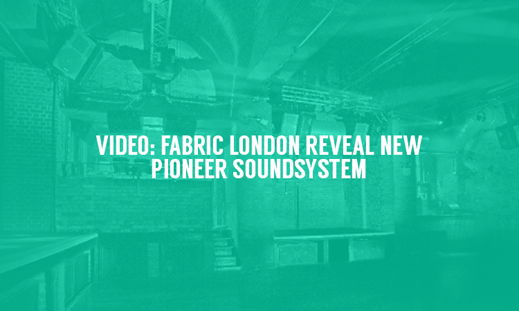 FABRIC London Reveal Details of their new Soundsystem