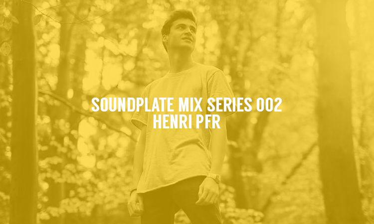 SOUNDPLATE MIX SERIES 002 | HENRI PFR