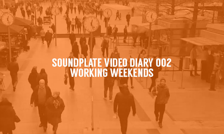 SOUNDPLATE VIDEO DIARY 002 : WORKING WEEKENDS