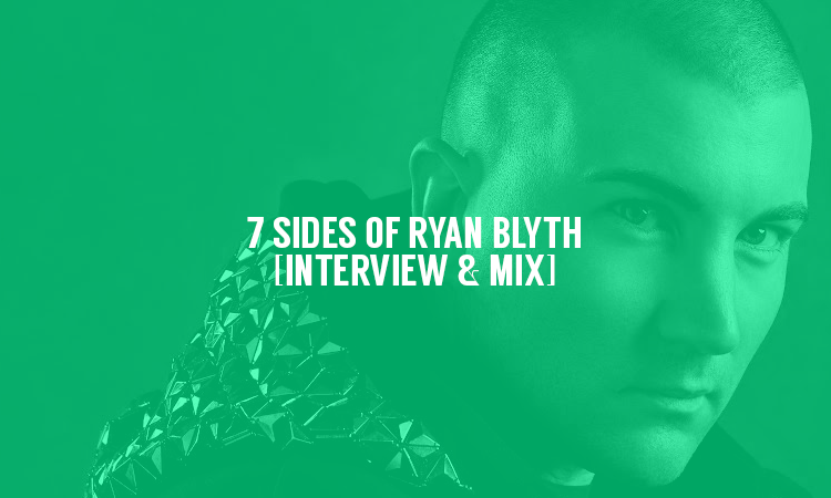 7 Sides of Ryan Blyth [Interview & Mix] | Selector After Dark