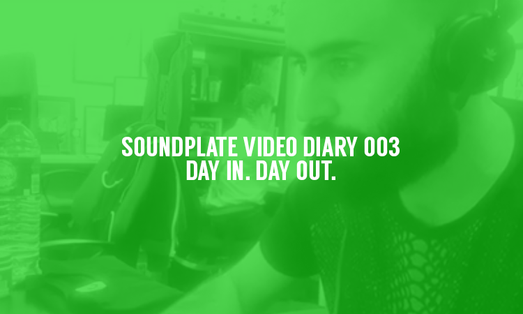 SOUNDPLATE VIDEO DIARY 003 : DAY IN. DAY OUT.