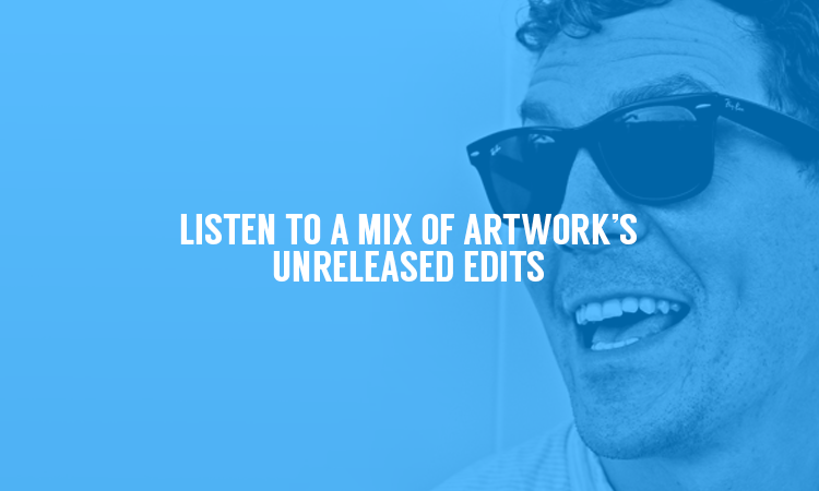 Artwork Just Dropped a Mix Full of Unreleased Edits