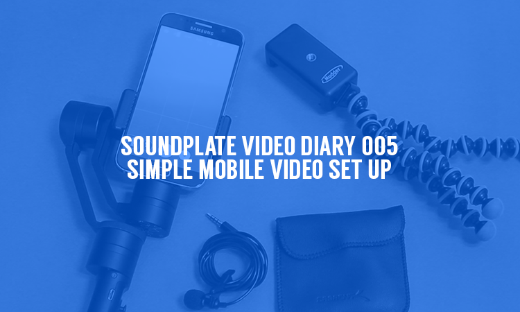 Soundplate Video Diary 005 | Simple Mobile Video Set Up