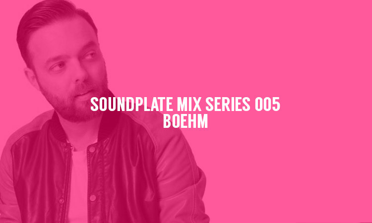 SOUNDPLATE MIX SERIES 005 | BOEHM