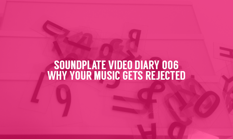 Soundplate Video Diary 006: Rejection from Blogs & Record Labels