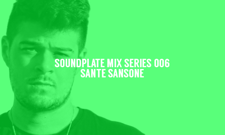 SOUNDPLATE MIX SERIES 006 | SANTE SANSONE