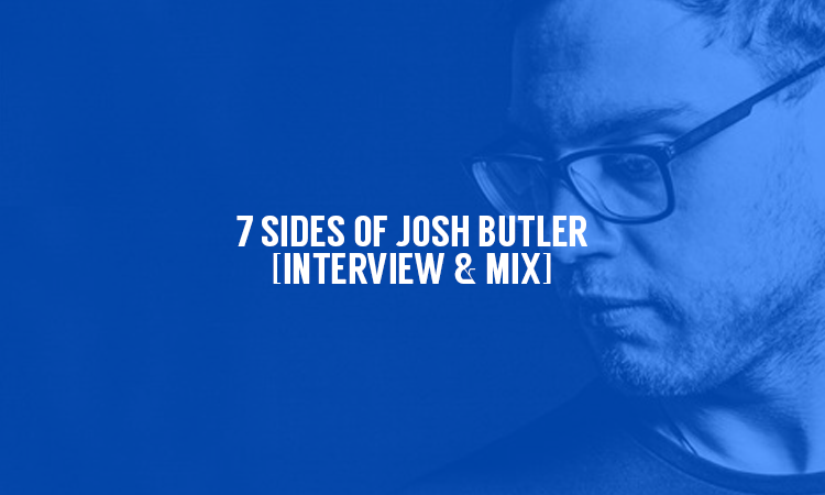 7 Sides of Josh Butler [Interview & Mix] | Selector After Dark