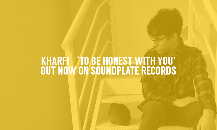 KHARFI – 'TO BE HONEST WITH YOU' : OUT NOW ON SOUNDPLATE RECORDS