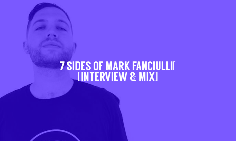 7 Sides of Mark Fanciulli [Interview & Mix] | Selector After Dark