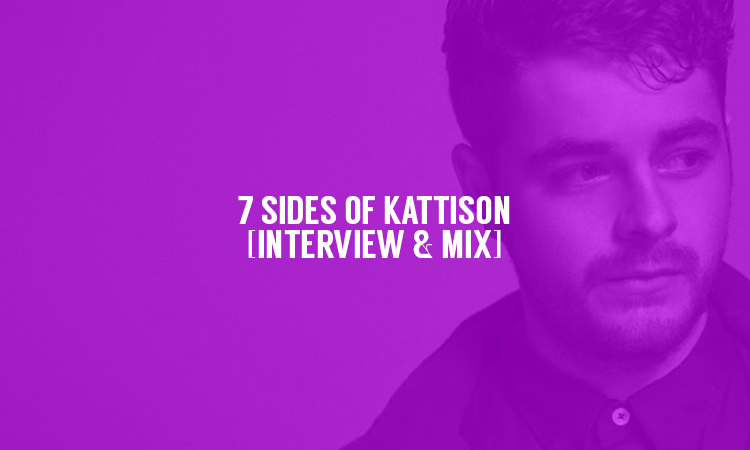7 Sides of Kattison [Interview & Mix] | Selector After Dark