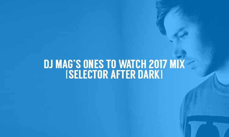 DJ Mag's One To Watch Mix | Selector After Dark