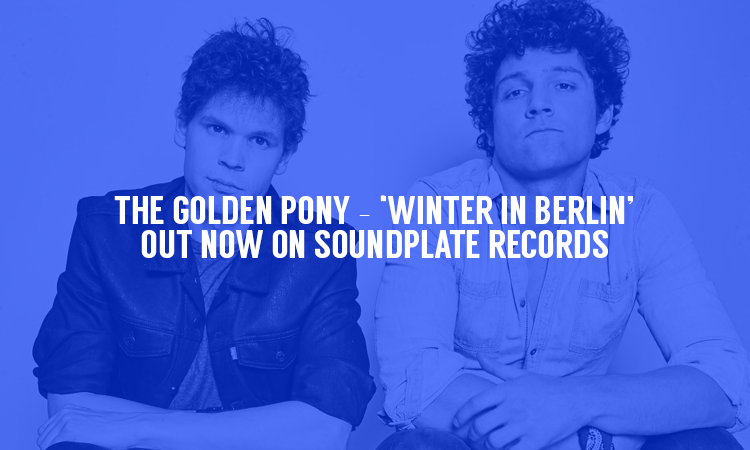 The Golden Pony – 'Winter In Berlin' – Out now on Soundplate Records