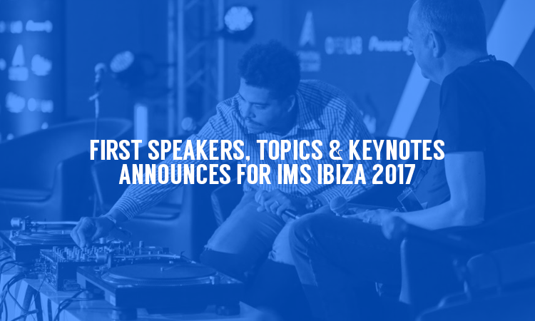 First Speakers & Topics Announced for IMS Ibiza 2017