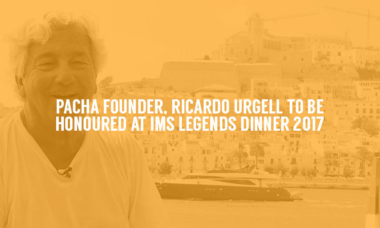 Pacha Founder Ricardo Urgell To be Honoured at IMS Ibiza 2017.