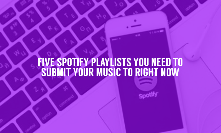 Submit Music to These Five Spotify Playlists Now!