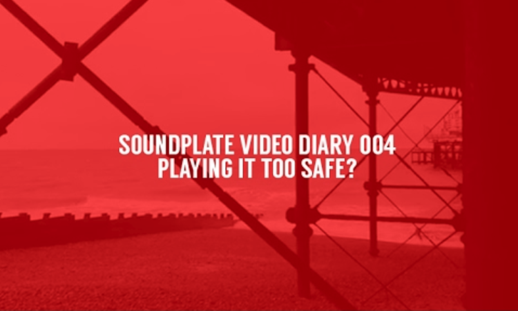 Soundplate Video Diary 004: Playing It Too Safe..