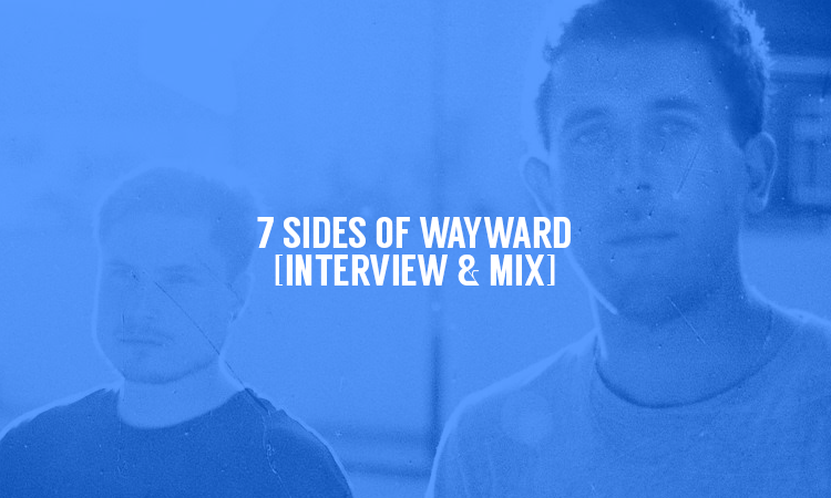 7 Sides of Wayward [Interview & Mix] | Selector After Dark