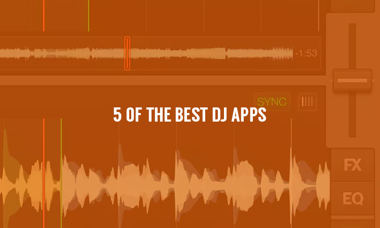 The 5 Best DJ Apps 2017